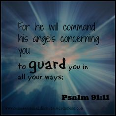Angels among us and God's command for them to guard us