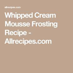Whipped Cream Mousse Frosting Recipe - Allrecipes.com