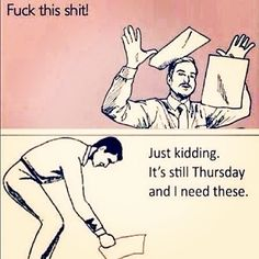 Shit, it's only Thurs!