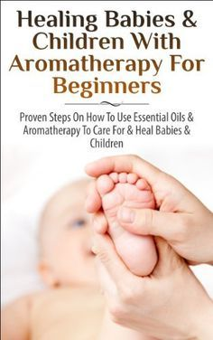 Healing Babies and Children with Aromatherapy for Beginners: Proven Steps on How to Use Essential Oils and Aromatherapy to Care for Babies and Children ... Care, Skin Healing, Inhalation, Coughs) by Lindsey Pylarinos, http://www.amazon.com/dp/B00KKY09HA/ref=cm_sw_r_pi_dp_0h0Utb1A6FBQ7