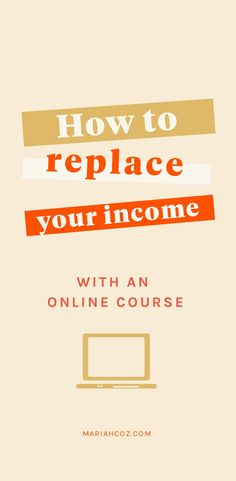 How to Replace Your Income with an Online Course — Mariah Coz Ways To Save Money, Make More Money, Make Money Blogging, Extra Money, Who Will Buy, Be Your Own Boss, Business Tips, Online Business, Marketing