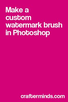 How to make custom watermark brushes in photoshop #blogging