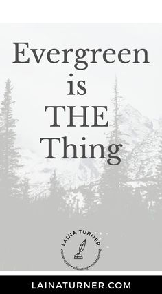 Evergreen's the Thing! - http://www.lainaturner.com