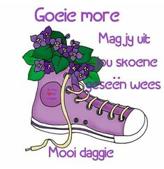 Goeie More, My Roots, Afrikaans, Converse Chuck Taylor High, Chuck Taylors High Top, Mornings, Jay, Qoutes, High Top Sneakers