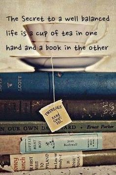 The secret to a well balanced life . tea and books. So true. The secret to a well balanced life . tea and books. So true. Books And Tea, I Love Books, Good Books, Books To Read, My Books, Amazing Books, Reading Quotes, Book Quotes, Cafe Quotes