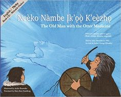 Eneèko nàmbe įk'ǫǫ̀ k'eèzhǫ by John Blondin: When the people are starving because they cannot find any fish, they seek the help of a medicine man whose spirit can become an otter. Indigenous Education, Inquiry Based Learning, Children's Literature, Old Men, First Nations, Read Aloud, Otters, Social Studies, Childrens Books
