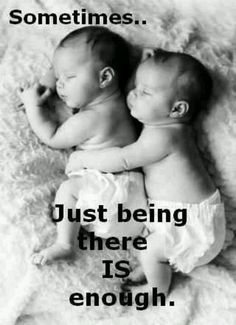 Awwww     Sometimes  . . .  Just being there