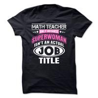 Math Teacher Only Because Superwoman Isnt An Actual Job Title - Funny Tshirt