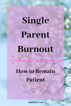 Single Parent Burnout: How to Remain Patient - Single Striver Single Parenting, Parenting Advice, Parent Group, Number Games, Single Dads, Start The Day, Make Time, Stuff To Do, How To Become