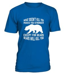 Tshirt  Funny Bear  What S Doesn T Kill You Except Bears  fashion for men #tshirtforwomen #tshirtfashion #tshirtforwoment