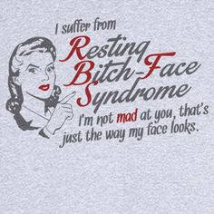 Resting Bitch-Face Syndrome Funny T-Shirt novelty by RogueAttire