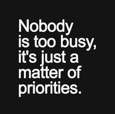 Nobody is too busy, it is just a matter of priorities. Go exercising now.