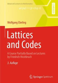 Lattices and codes : a course partially based on lectures by Friedrich Hirzebruch / Wolfgang Ebeling. (2013). Máis información: http://link.springer.com/book/10.1007/978-3-658-00360-9/page/1