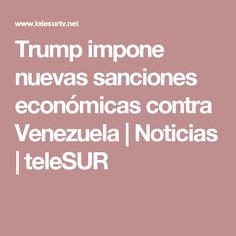 Trump impone nuevas sanciones económicas contra Venezuela | Noticias | teleSUR