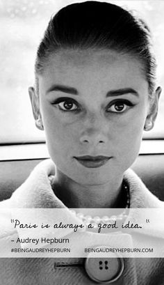 Paris is always a good idea. - Audrey Hepburn - Audrey Hepburn