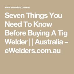 Seven Things You Need To Know Before Buying A Tig Welder | | Australia – eWelders.com.au