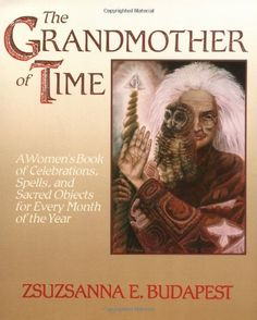 The Grandmother of Time: A Woman's Book of Celebrations, Spells, and Sacred Objects for Every Month of the Year by Zsuzsanna E. Budapest. $14.36. Publisher: HarperOne; 1 edition (October 18, 1989)