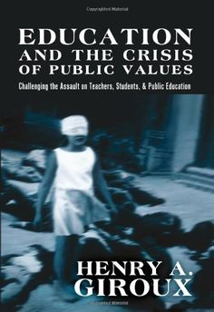 Education and the Crisis of Public Values: Challenging the Assault on Teachers, Students, & Public Education (Counterpoints: Studies in the Postmodern Theory of Education) by Henry A. Giroux