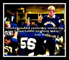 Knowledge from Lou Holtz.