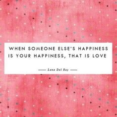 """When someone else's happiness is your happiness, that is love."" ~Lana Del Ray #Love_Quote"