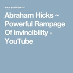 Abraham Hicks ~ Powerful Rampage Of Invincibility - YouTube