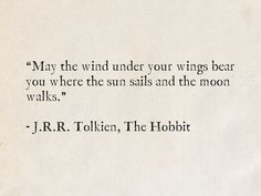 """""""May the wind under your wings bear you where the sun sails and the moon walks. Tolkien, The Hobbit Wing Quotes, Moon Quotes, Words Quotes, Moon And Sun Quotes, Sayings, Hobbit Quotes, Tolkien Quotes, Favorite Book Quotes, Best Quotes"""