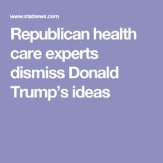 Republican health care experts dismiss Donald Trump's ideas
