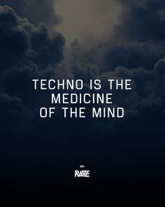 TECHNO is the medicine of the mind