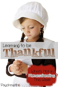 Learning to Be Thankful: What's Hot in Homeschooling This Week. Creative ideas for teaching kids gratitude.
