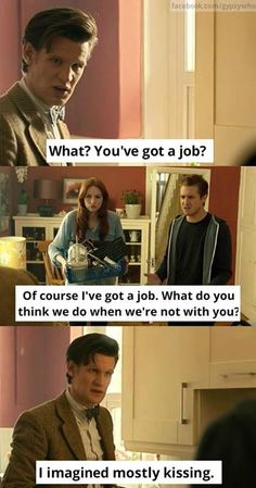 He's like a 5 year old. :3 (he's like their five year old)<---- TRUTH<< Amy and Rory did get to raise a kid: it was the Doctor
