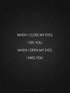 When I close my eyes, I see you. When I open my eyes, I miss you./ If your not asleep yet I love you and miss you. Crush Quotes, Sad Quotes, Love Quotes, Inspirational Quotes, Qoutes, Quotes Pics, Heart Quotes, Motivational Quotes, The Words