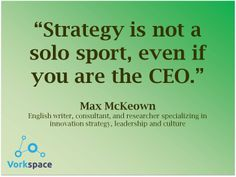 Strategy is not a solo sport, even if you are the CEO -- Max Mckeown