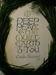 """""""Deep Peace of the Quiet Earth to You"""" Christmas card, Georgia Angelopoulos. Gouache and oil pastel Beautiful Calligraphy, Calligraphy Letters, Caligraphy, Irish Blessing, Celtic Art, Letter Art, Meaningful Words, Words Quotes, Sayings"""