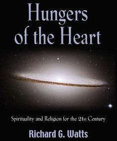 Hungers of the Heart (cover detail) by Richard G. Watts In the age of fundamentalism and deep skepticism, we look at the search for a modern spiritual life.