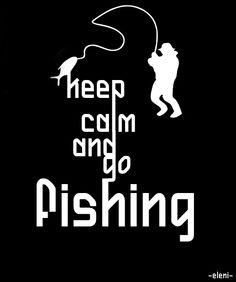 keep calm and go fishing tjn