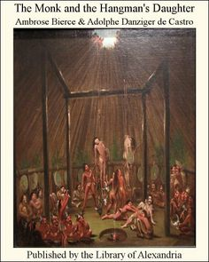 The Monk and the Hangman's Daughter by Ambrose Bierce. $4.20. 80 pages ...