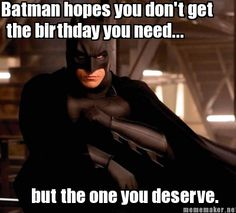 That's how Batman wishes you a happy birthday.