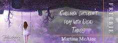 Children Shouldnt Play with Dead Things from Martina McAtee
