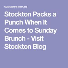Stockton Packs a Punch When It Comes to Sunday Brunch - Visit Stockton Blog