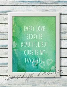 Printable Art, Printable Quote, 8x10 print, Every Love Story is Beautiful, Printable Wall Art, Printable Love Quote, Instant Download Art