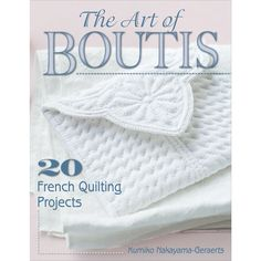Stackpole Books-The Art Of Boutis. A classic style of embroidery practiced in southern France since the 17th century. This book presents twenty projects featuring classic boutis designs for hangbags a