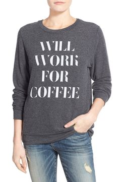 """In love with this cozy sweatshirt stamped with the quote, """"will work for coffee."""" This will be perfect for those early mornings."""