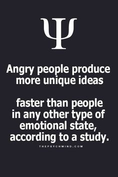 Angry people produce more unique ideas faster than people in any other type of emotional state, according to a study.