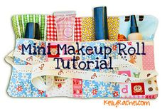 Mini Makeup Roll Tutorial  -  I dont wear alot of maeup - so this size would be perfect.