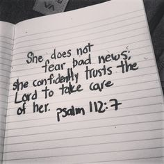 Psalm 112:7 ~ She does not fear bad news; she confidently trusts the Lord to take care of her...