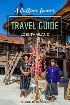 A Culture Lover's Travel Guide to Loei, Thailand: Top things to do in the northeastern part of Isaan country, a great place to get off the beaten path