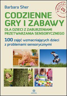 CODZIENNE GRY I ZABAWY DLA DZIECI Z ZABURZENIAMI PRZETWARZANIA SENSORYCZNEGO Asd, Montessori, Autism, Art For Kids, Study, Education, Reading, Children, Bebe