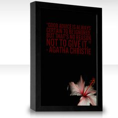 """Good advice is always certain to be ignored, but that's no reason not to give it."" - Agatha Christie"
