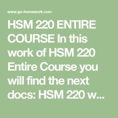 HSM 220 ENTIRE COURSE In this work of HSM 220 Entire Course you will find the next docs:  HSM 220 week 1 CheckPoint Characteristics of a Knowledge and Value-Centered.docx HSM 220 week 1 DQ 1 and DQ 2.docx HSM 220 Week 2 Assignment Mission Statement Internet Search.pptx HSM 220 Week 2 CheckPoint Environmental Factors.docx HSM 220 Week 3 CheckPoint Management Structures.docx HSM 220 week 3 DQ 1 and DQ 2.docx HSM 220 Week 4 Assignment Designing a Reward System.docx HSM 220 Week 4 CheckPoint…