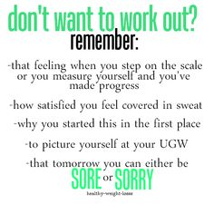 don't want to work out? REMEMBER  I made this for myself to help motivate me when I start making excuses. I hope it helps someone else too!
